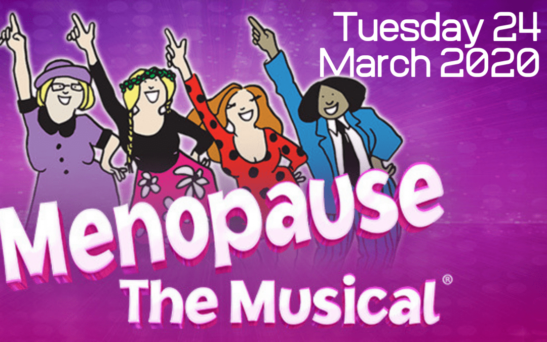 Menopause the Musical – Tuesday 24 March 2020 – 7pm