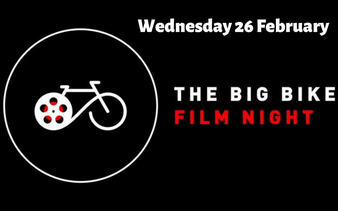 Big Bike Film Night – Wednesday 26 February – 7pm